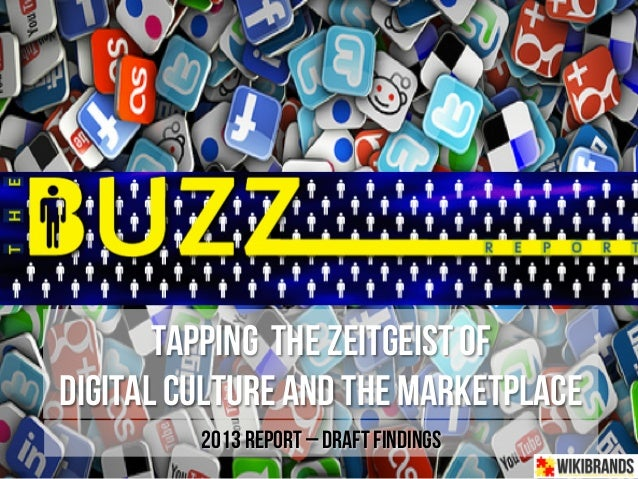 TAPPING THE ZEITGEIST OFDIGITAL CULTURE AND THE MARKETPLACE         2013 REPORT – DRAFT FINDINGS