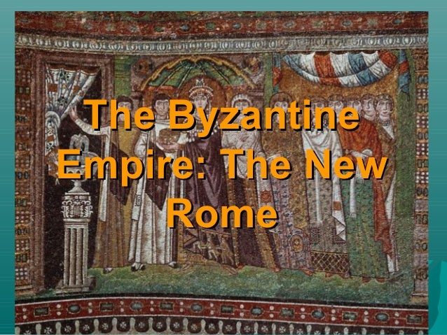 The ByzantineEmpire: The New     Rome