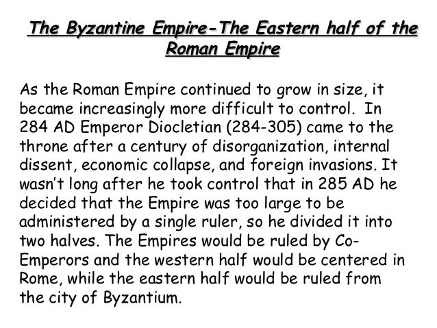 The Byzantine Empire-The Eastern half of the                Roman EmpireAs the Roman Empire continued to grow in size, itb...