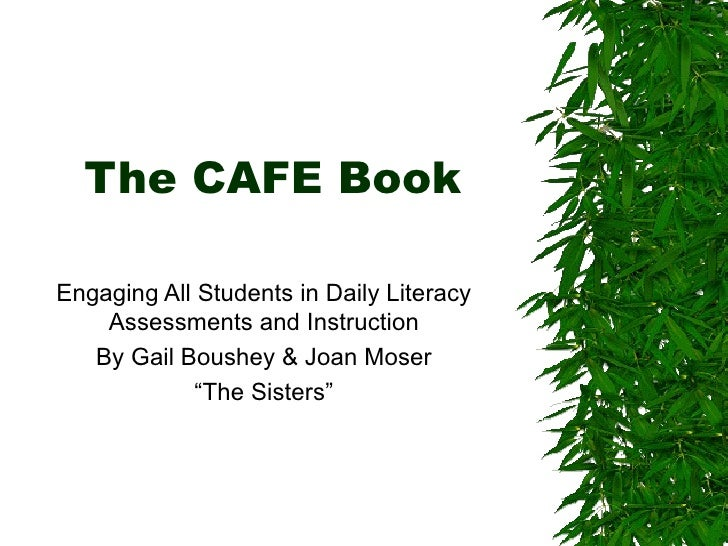 "The CAFE Book Engaging All Students in Daily Literacy Assessments and Instruction By Gail Boushey & Joan Moser "" The Siste..."