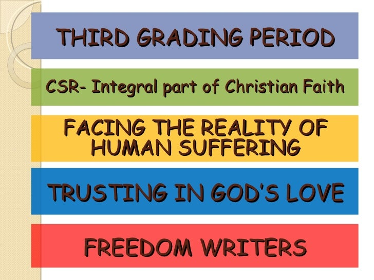 THIRD GRADING PERIOD FACING THE REALITY OF HUMAN SUFFERING TRUSTING IN GOD'S LOVE FREEDOM WRITERS CSR- Integral part of Ch...
