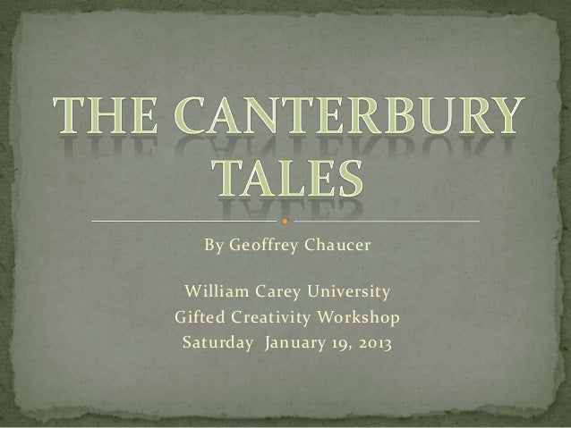 By Geoffrey Chaucer William Carey UniversityGifted Creativity Workshop Saturday January 19, 2013