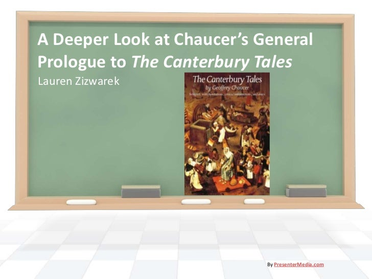 A Deeper Look at Chaucer's GeneralPrologue to The Canterbury TalesLauren Zizwarek                            By PresenterM...