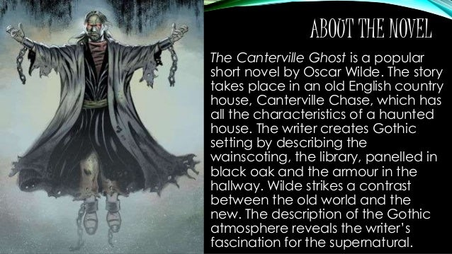 plotthe canterville ghost is a short Canterville ghost: oscar wilde, the literary genius that he is,has given the world a  plethora of beautiful stories ranging from short stories to great novel.