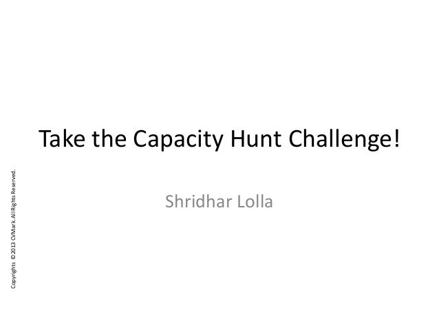 Copyrights©2013CVMark.AllRightsReserved. Take the Capacity Hunt Challenge! Shridhar Lolla