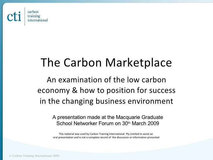The Carbon Marketplace An examination of the low carbon economy & how to position for success in the changing business env...