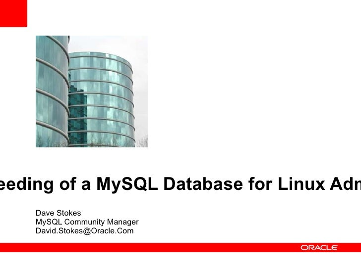 <ul>Care and Feeding of a MySQL Database for Linux Administrators </ul><ul>Dave Stokes MySQL Community Manager [email_addr...