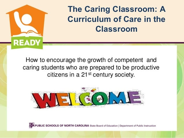The Caring Classroom: A Curriculum of Care in the Classroom  How to encourage the growth of competent and caring students ...