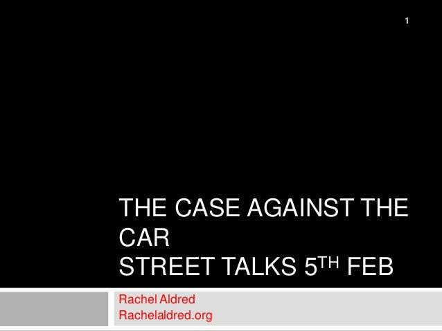 1THE CASE AGAINST THECARSTREET TALKS 5TH FEBRachel AldredRachelaldred.org