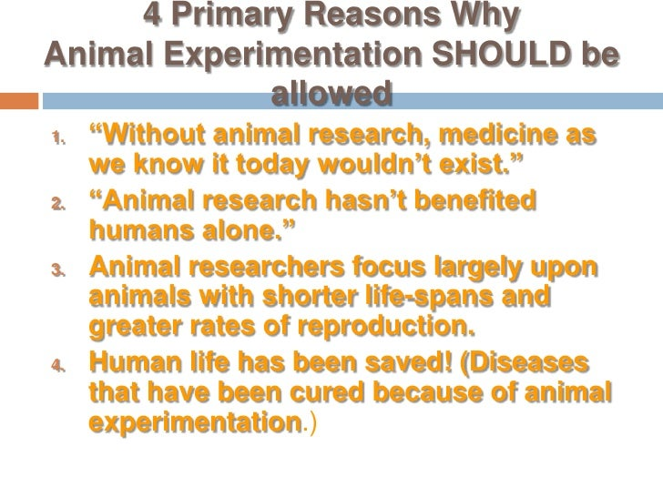 the reasons why animal research should not be allowed You should go research this topic and you decide whether or not animal testing should be if they allowed animal is a vital role in research so why not.