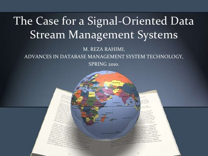 The Case for a Signal-Oriented Data   Stream Management Systems                     M. REZA RAHIMI,  ADVANCES IN DATABASE ...