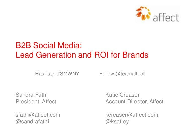 B2B Social Media:Lead Generation and ROI for Brands        Hashtag: #SMWNY   Follow @teamaffectSandra Fathi               ...