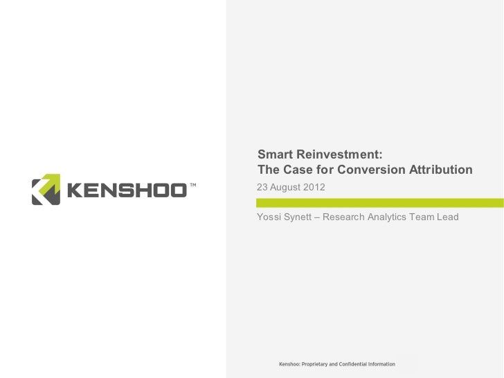 Smart Reinvestment:The Case for Conversion Attribution23 August 2012Yossi Synett – Research Analytics Team Lead           ...