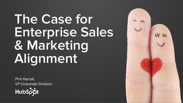 The Case for Enterprise Sales & Marketing Alignment Phil Harrell, VP Corporate Division