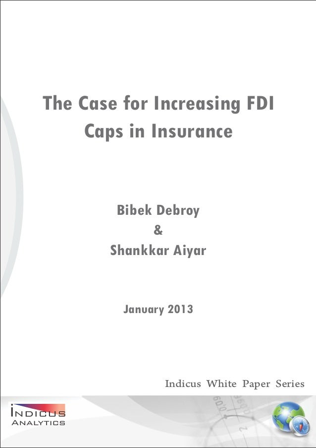 The Case for Increasing FDI     Caps in Insurance        Bibek Debroy             &       Shankkar Aiyar         January 2...