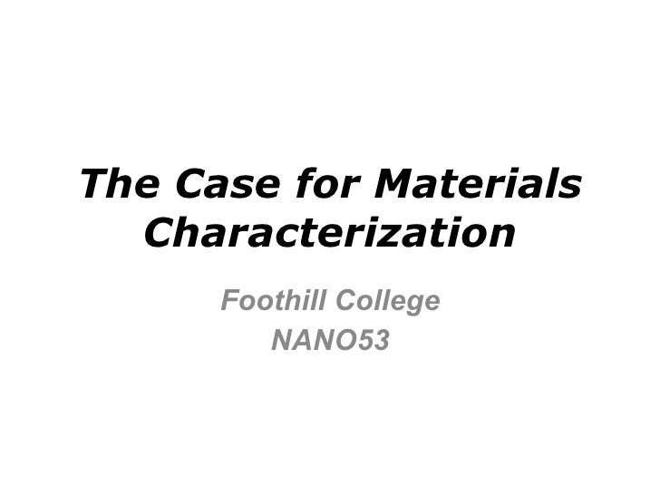 The Case for Materials Characterization Foothill College NANO53