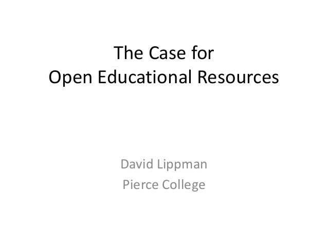 The Case for Open Educational Resources David Lippman Pierce College