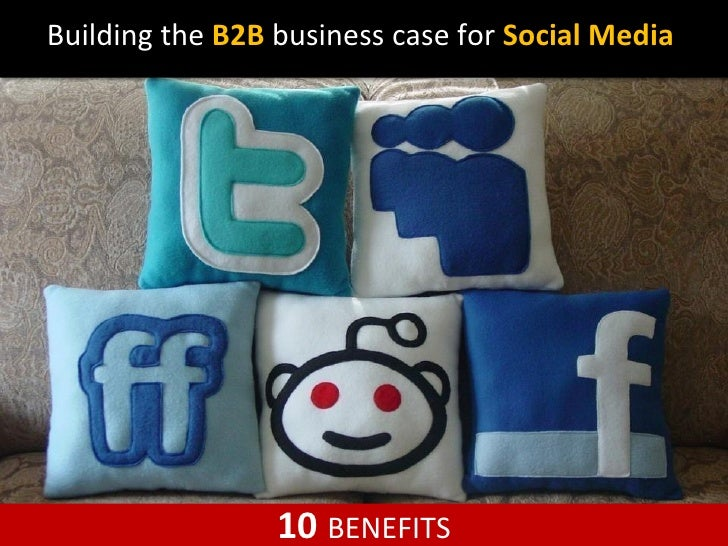 Building the B2B business case for Social Media                 10 BENEFITS