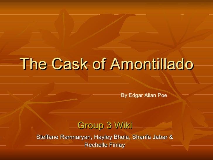The Cask of Amontillado Group 3 Wiki Steffane Ramnaryan, Hayley Bhola, Sharifa Jabar & Rechelle Finlay By Edgar Allan Poe