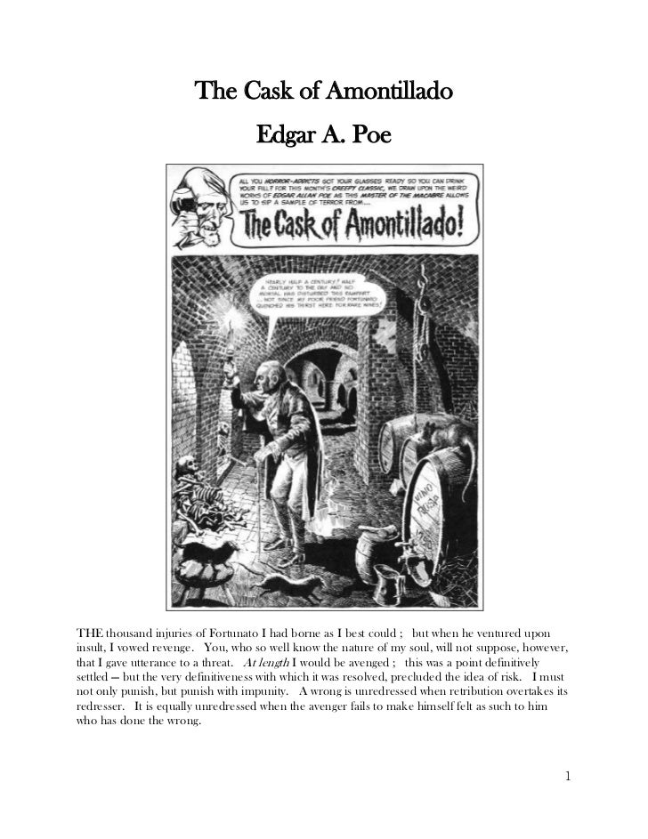 The Cask of Amontillado                                    Edgar A. PoeTHE thousand injuries of Fortunato I had borne as I...