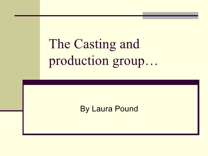 The Casting and production group… By Laura Pound