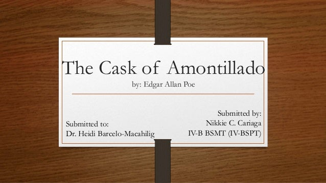 the black cat and the cask of amontillado essay The revenge of the cask of amontillado essay examples - the revenge of the cask of amontillado set in an unspecified italian city and an unidentified year, the cask of amontillado is a short story that majorly revolves on revenge.