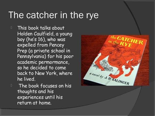 an overview of the protagonists views in the catcher in the rye by j d salinger The catcher in the rye: an introduction to and summary of the novel the catcher in the rye by jd salinger.