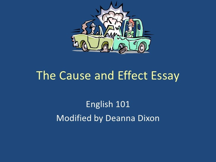 The Cause and Effect Essay<br />English 101<br />Modified by Deanna Dixon<br />