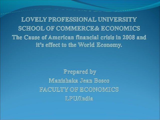  THE CAUSE OF AMERICAN FINANCIAL CRISIS IN 2008 SHOCKS TO THEGLOBAL ECONOMY IMPACT ON USA ECONOMY IMPACT ON OTHER DEVE...