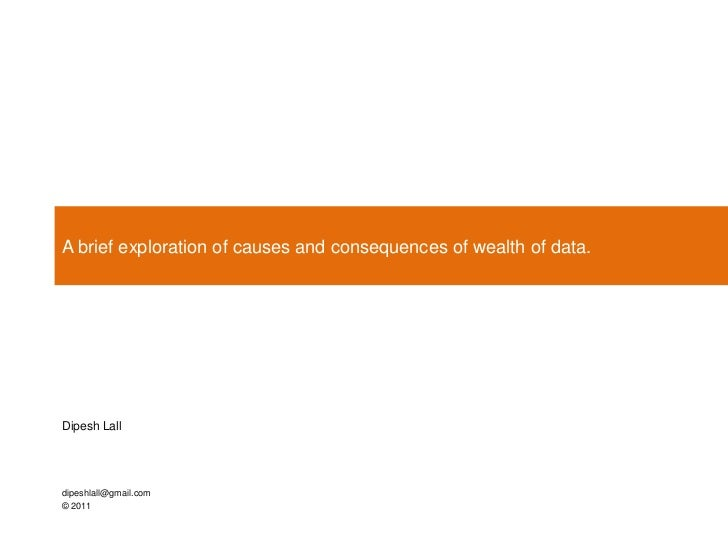 A brief exploration of causes and consequences of wealth of data.Dipesh Lalldipeshlall@gmail.com© 2011