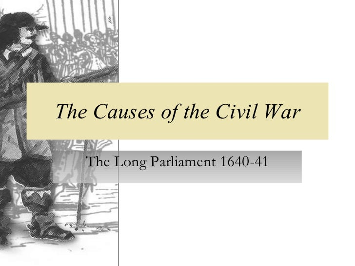 The Causes of the Civil War The Long Parliament 1640-41