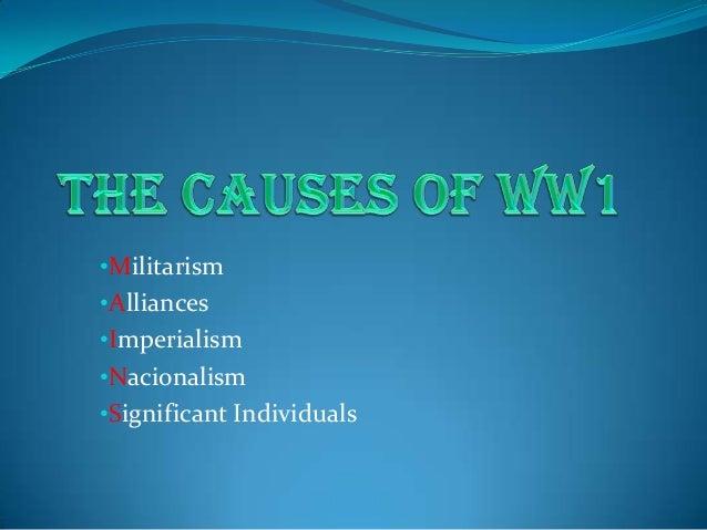 •Militarism•Alliances•Imperialism•Nacionalism•Significant Individuals