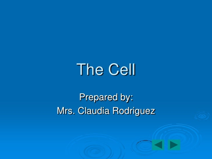 The Cell      Prepared by: Mrs. Claudia Rodriguez