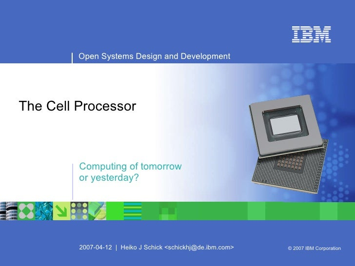 The Cell Processor Computing of tomorrow  or yesterday? Open Systems Design and Development 2007-04-12  |  Heiko J Schick ...