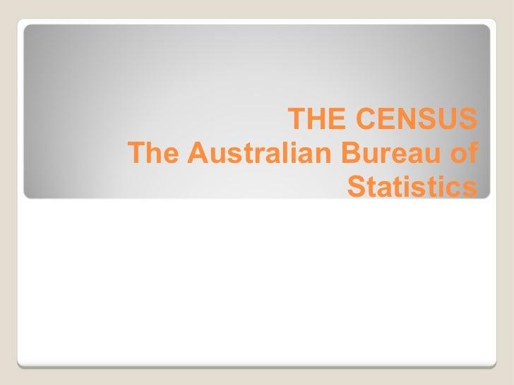 THE CENSUS The Australian Bureau of Statistics