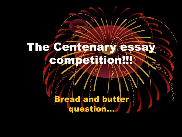 The Centenary essay   competition!!!    Bread and butter       question...