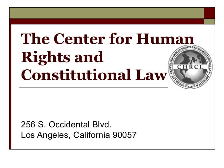 The Center for Human Rights and Constitutional Law 256 S. Occidental Blvd. Los Angeles, California 90057