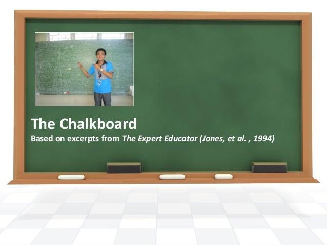 The ChalkboardBased on excerpts from The Expert Educator (Jones, et al. , 1994)