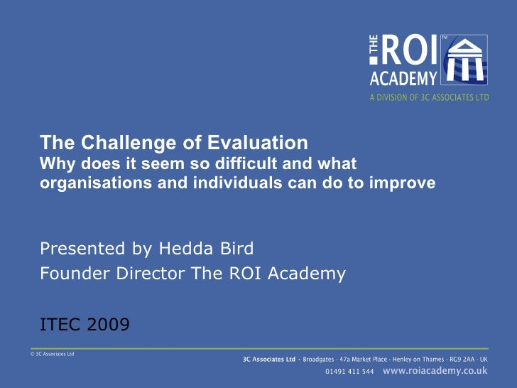 The Challenge of Evaluation Why does it seem so difficult and what organisations and individuals can do to improve Present...