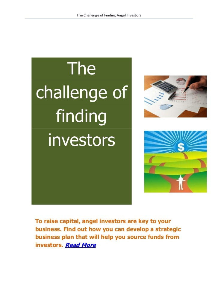 The Challenge of Finding Angel Investors    Thechallenge of  finding investorsTo raise capital, angel investors are key to...