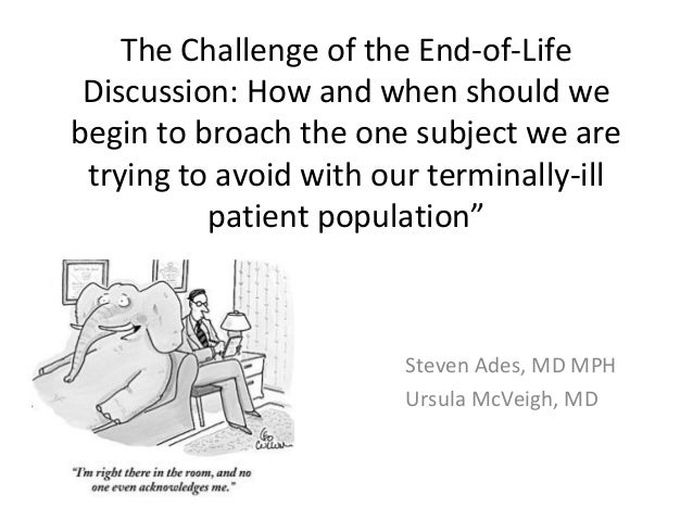 The Challenge of the End-of-Life Discussion: How and when should we begin to broach the one subject we are trying to avoid...