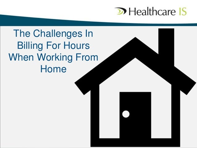The Challenges In Billing For Hours When Working From Home