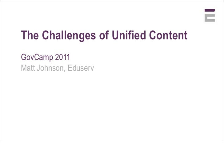 The Challenges of Unified Content<br />GovCamp 2011<br />Matt Johnson, Eduserv<br />