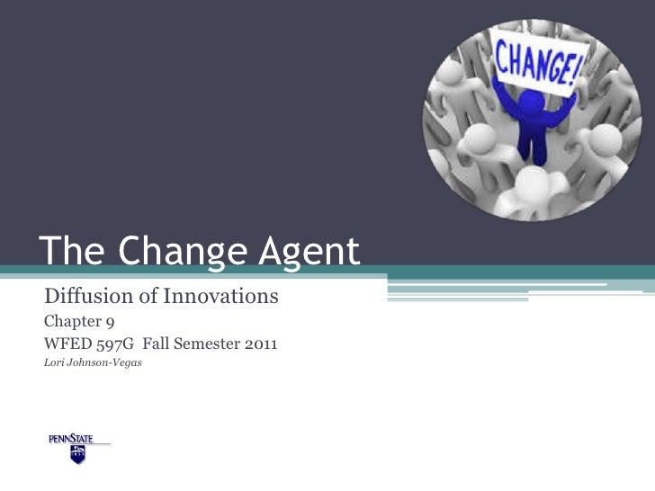 The Change AgentDiffusion of InnovationsChapter 9WFED 597G Fall Semester 2011Lori Johnson-Vegas