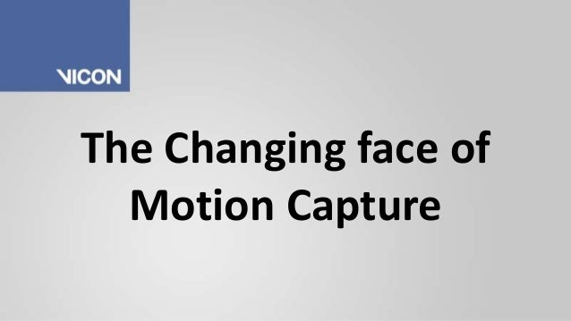 The changing face of motion capture - Phil Elderfield, Vicon Motion Systems