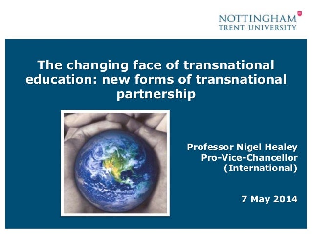 The changing face of transnational education: new forms of transnational partnership Professor Nigel Healey Pro-Vice-Chanc...