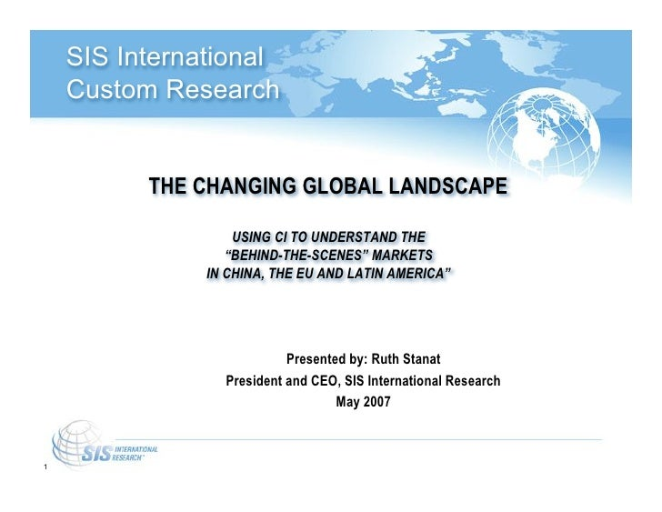 SIS International    Custom Research          THE CHANGING GLOBAL LANDSCAPE                   USING CI TO UNDERSTAND THE  ...