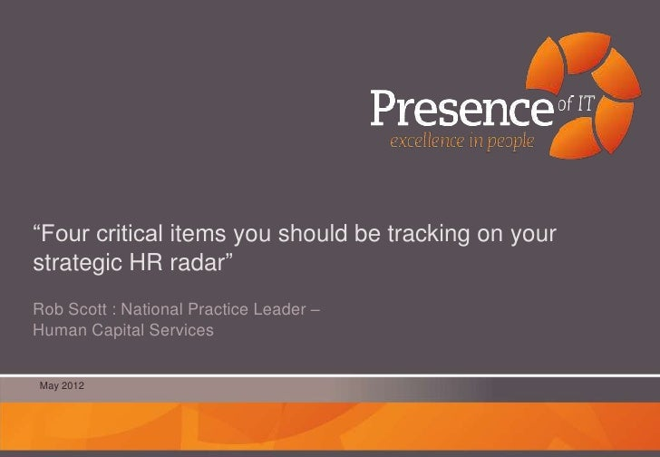 """Four critical items you should be tracking on yourstrategic HR radar""Rob Scott : National Practice Leader –Human Capital ..."