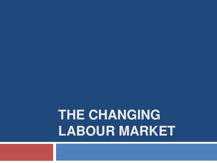 THE CHANGINGLABOUR MARKET