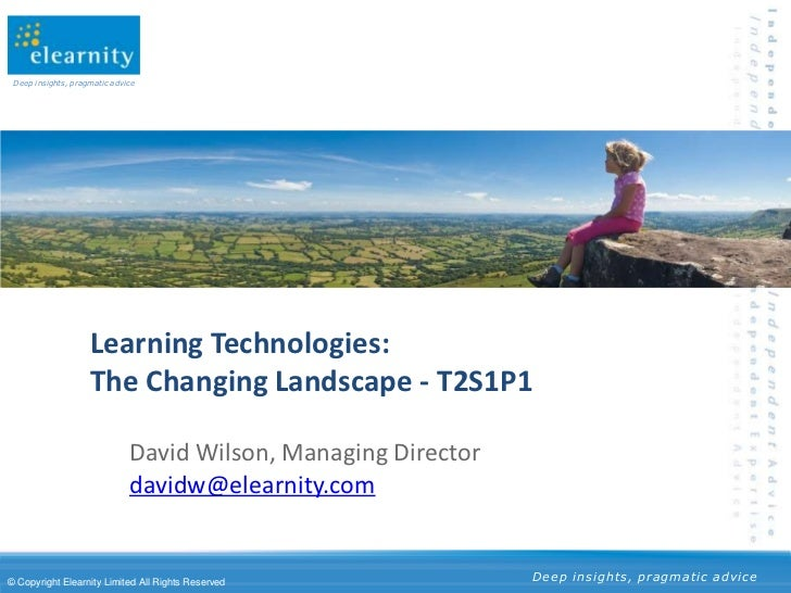 Learning Technologies:The Changing Landscape - T2S1P1<br />David Wilson, Managing Directordavidw@elearnity.com<br />